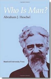 Abraham Joshua Heschel Who Is Man