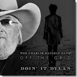Review of Charlie Daniels Off the Grid Doin' it Dylan